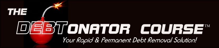 DEBTonator Course--Your Rapid & Permanent Debt Removal Solution!